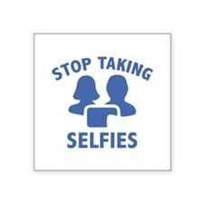 "Stop Taking Selfies Square Sticker 3"" x 3"""