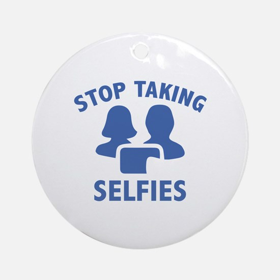 Stop Taking Selfies Ornament (Round)