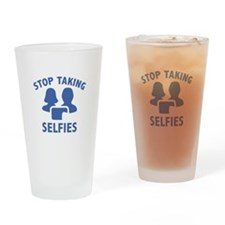 Stop Taking Selfies Drinking Glass