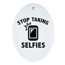 Stop Taking Selfies Ornament (Oval)