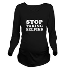 Stop Taking Selfies Long Sleeve Maternity T-Shirt