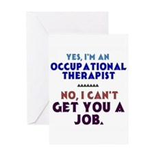 Yes I'm an OT, No I Can't Get You a Job Greeting C