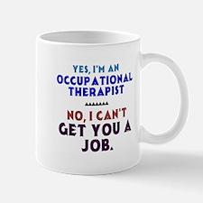 Yes I'm an OT, No I Can't Get You a Job Mugs