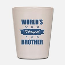 World's Okayest Brother Shot Glass