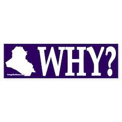 Iraq: Why? (anti-war bumper sticker)