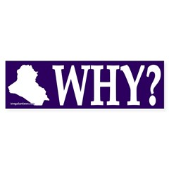 Iraq: Why? (anti-war bumper sticker)