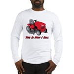 This Is How I Roll Mower Long Sleeve T-Shirt