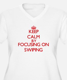 Keep Calm by focusing on Swiping Plus Size T-Shirt