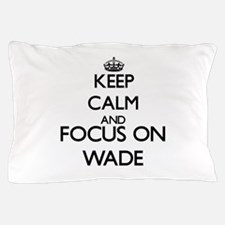 Keep calm and Focus on Wade Pillow Case