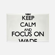 Keep calm and Focus on Wade Magnets