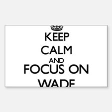 Keep calm and Focus on Wade Decal