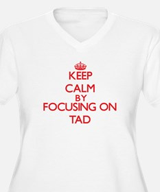 Keep Calm by focusing on Tad Plus Size T-Shirt