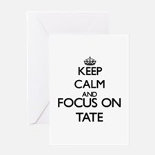 Keep calm and Focus on Tate Greeting Cards