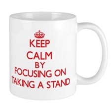 Keep Calm by focusing on Taking A Stand Mugs