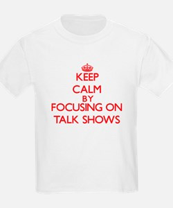 Keep Calm by focusing on Talk Shows T-Shirt