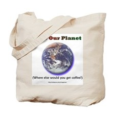 The Only Planet with Coffee! Tote Bag