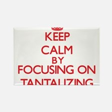 Keep Calm by focusing on Tantalizing Magnets