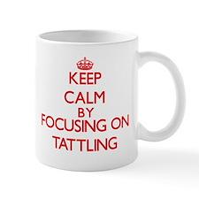 Keep Calm by focusing on Tattling Mugs