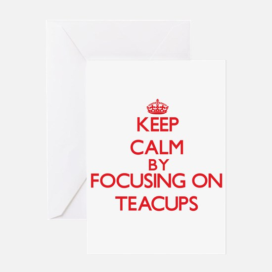 Keep Calm by focusing on Teacups Greeting Cards