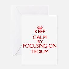 Keep Calm by focusing on Tedium Greeting Cards