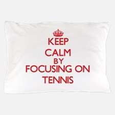 Keep Calm by focusing on Tennis Pillow Case