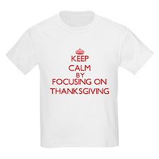 Keep Calm by focusing on Thanksgiving T-Shirt