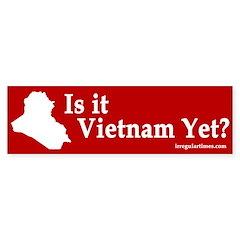 Iraq: Vietnam Yet? (bumper sticker)
