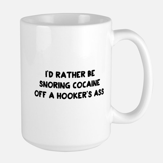 Rather Be Snorting Cocaine Off Hookers Ass Mugs