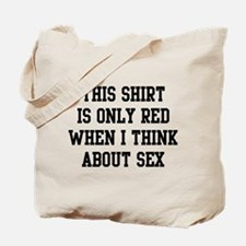 Shirt Only Red Thinking About Sex Tote Bag