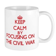 Keep Calm by focusing on The Civil War Mugs