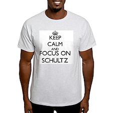 Keep calm and Focus on Schultz T-Shirt