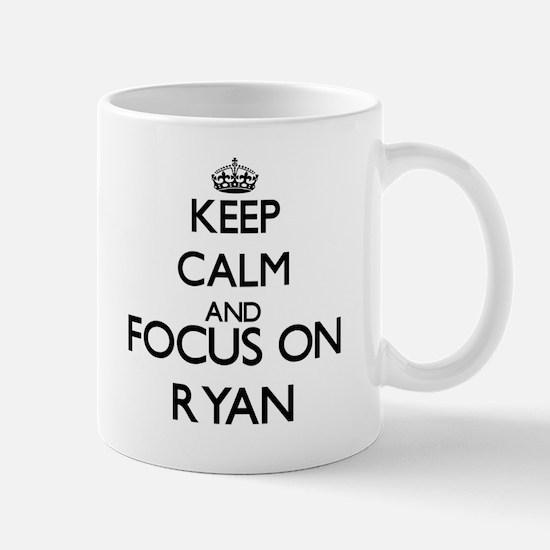 Keep calm and Focus on Ryan Mugs