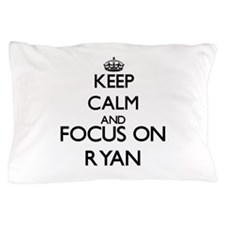 Keep calm and Focus on Ryan Pillow Case