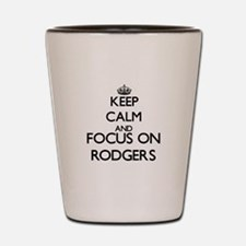 Keep calm and Focus on Rodgers Shot Glass