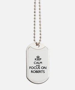 Keep calm and Focus on Roberts Dog Tags