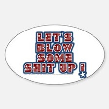 Blow Some Shit Up - Oval Decal