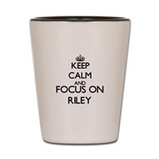Keep calm and Focus on Riley Shot Glass
