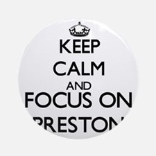 Keep calm and Focus on Preston Ornament (Round)