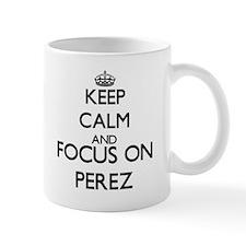Keep calm and Focus on Perez Mugs