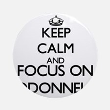 Keep calm and Focus on Odonnell Ornament (Round)