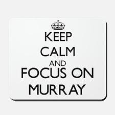 Keep calm and Focus on Murray Mousepad