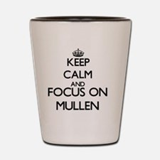 Keep calm and Focus on Mullen Shot Glass