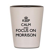 Keep calm and Focus on Morrison Shot Glass