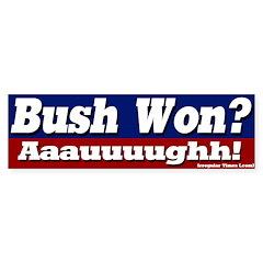 Bush Won? Aauuugh! Bumper Bumper Sticker