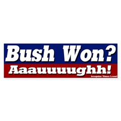 Bush Won? Aauuugh! Bumper Bumper Sticker