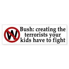 Bush: Creating Terrorists (bumper sticker)