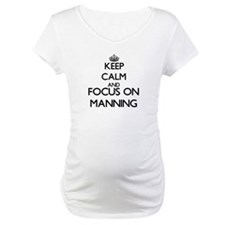 Keep calm and Focus on Manning Shirt