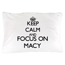 Keep calm and Focus on Macy Pillow Case