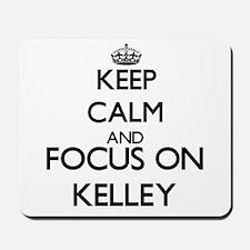 Keep calm and Focus on Kelley Mousepad