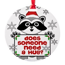 NEED A HUG RACCOON Round Ornament